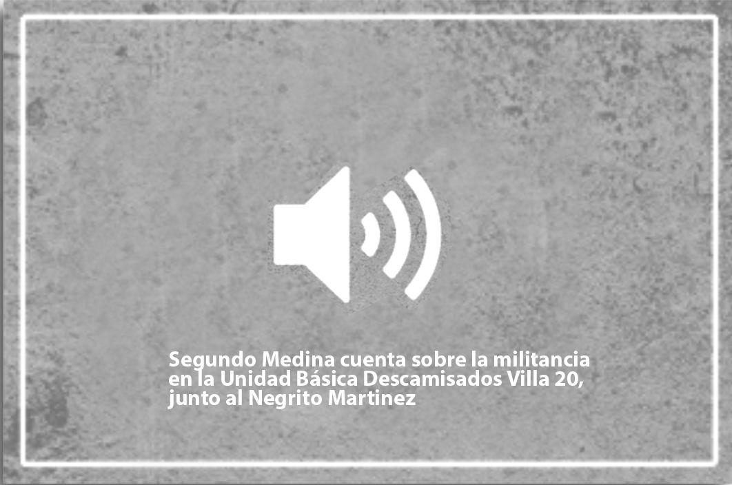 Segundo Medina cuenta sobre la militancia en la Unidad Básica Descamisados Villa 20, junto al Negrito Martinez