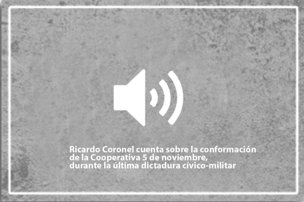 Ricardo Coronel cuenta sobre la conformación de la Cooperativa 5 de noviembre, durante la última dictadura cívico-militar